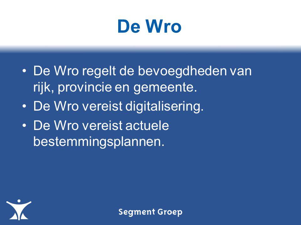 De Wro De Wro regelt de bevoegdheden van rijk, provincie en gemeente.