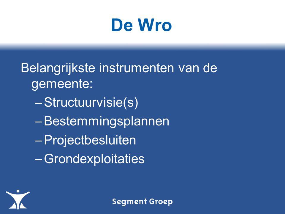 De Wro Belangrijkste instrumenten van de gemeente: –Structuurvisie(s) –Bestemmingsplannen –Projectbesluiten –Grondexploitaties