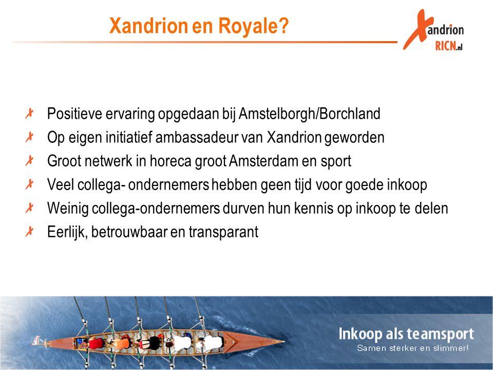 Xandrion en Royale? Positieve ervaring opgedaan bij Amstelborgh/Borchland Op eigen initiatief ambassadeur van Xandrion geworden Groot netwerk in horec