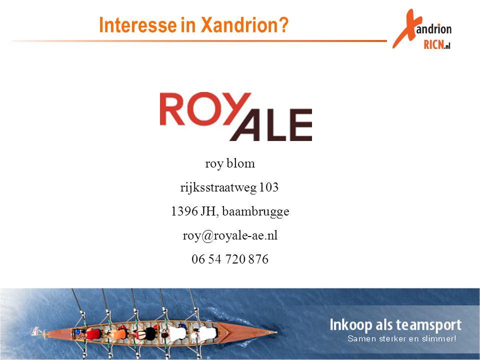 Interesse in Xandrion? roy blom rijksstraatweg 103 1396 JH, baambrugge roy@royale-ae.nl 06 54 720 876