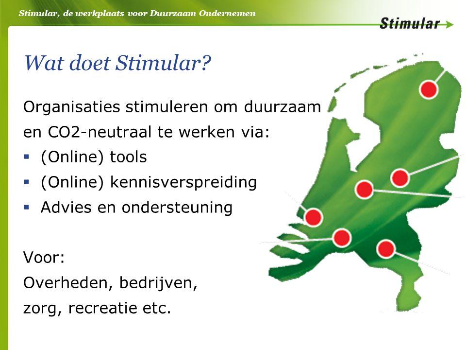 Stimular, de werkplaats voor Duurzaam Ondernemen Wat doet Stimular? Organisaties stimuleren om duurzaam en CO2-neutraal te werken via:  (Online) tool