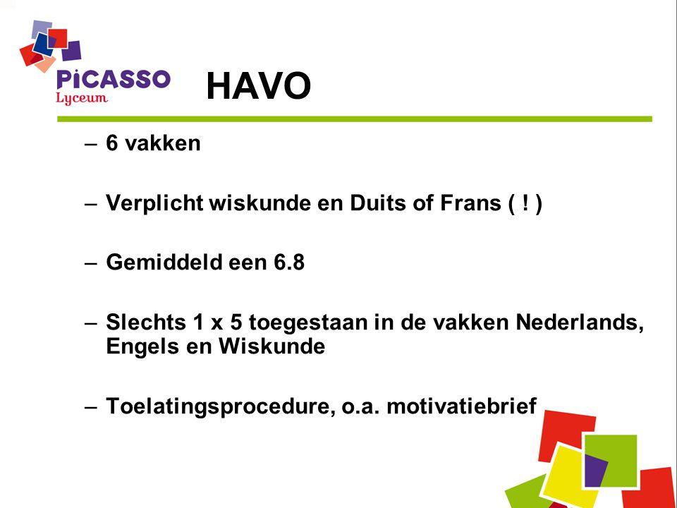 HAVO –6 vakken –Verplicht wiskunde en Duits of Frans ( ! ) –Gemiddeld een 6.8 –Slechts 1 x 5 toegestaan in de vakken Nederlands, Engels en Wiskunde –T