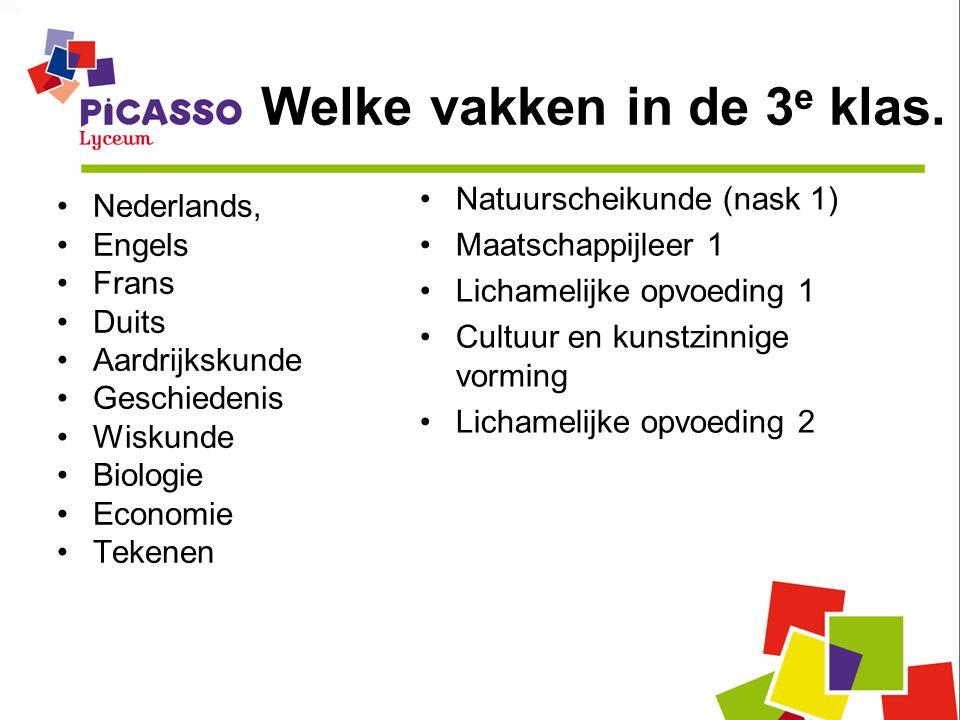 Welke vakken in de 3 e klas. Nederlands, Engels Frans Duits Aardrijkskunde Geschiedenis Wiskunde Biologie Economie Tekenen Natuurscheikunde (nask 1) M