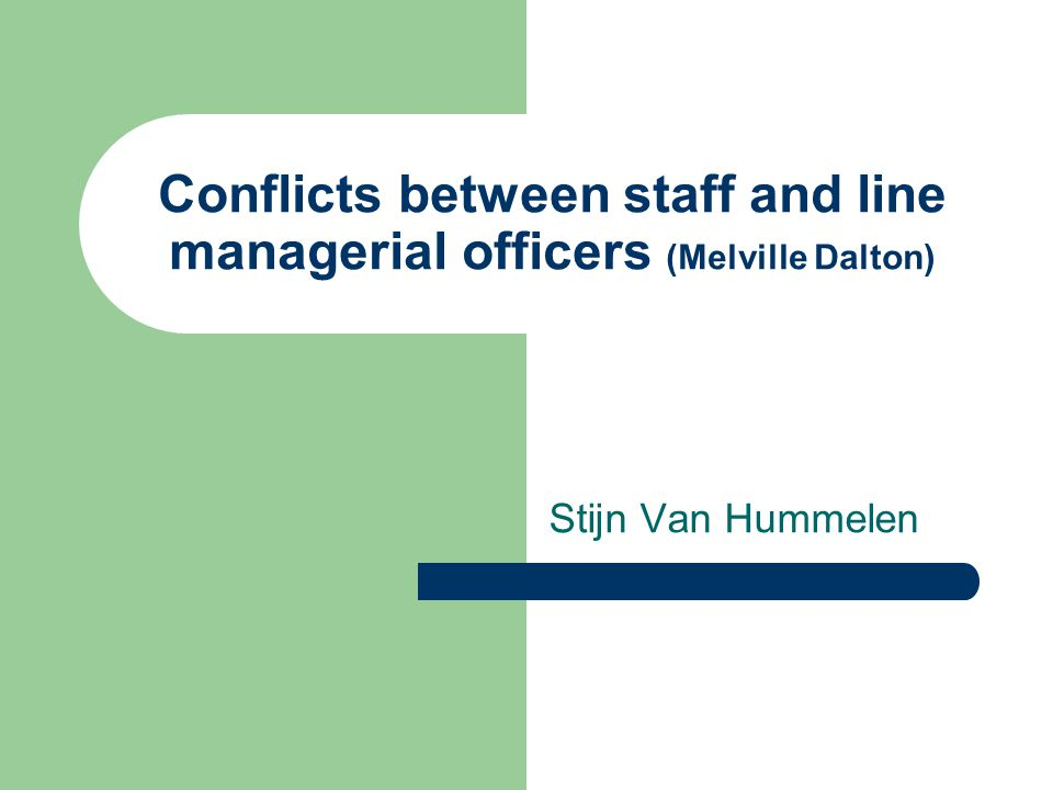 Conflicts between staff and line managerial officers (Melville Dalton) Stijn Van Hummelen