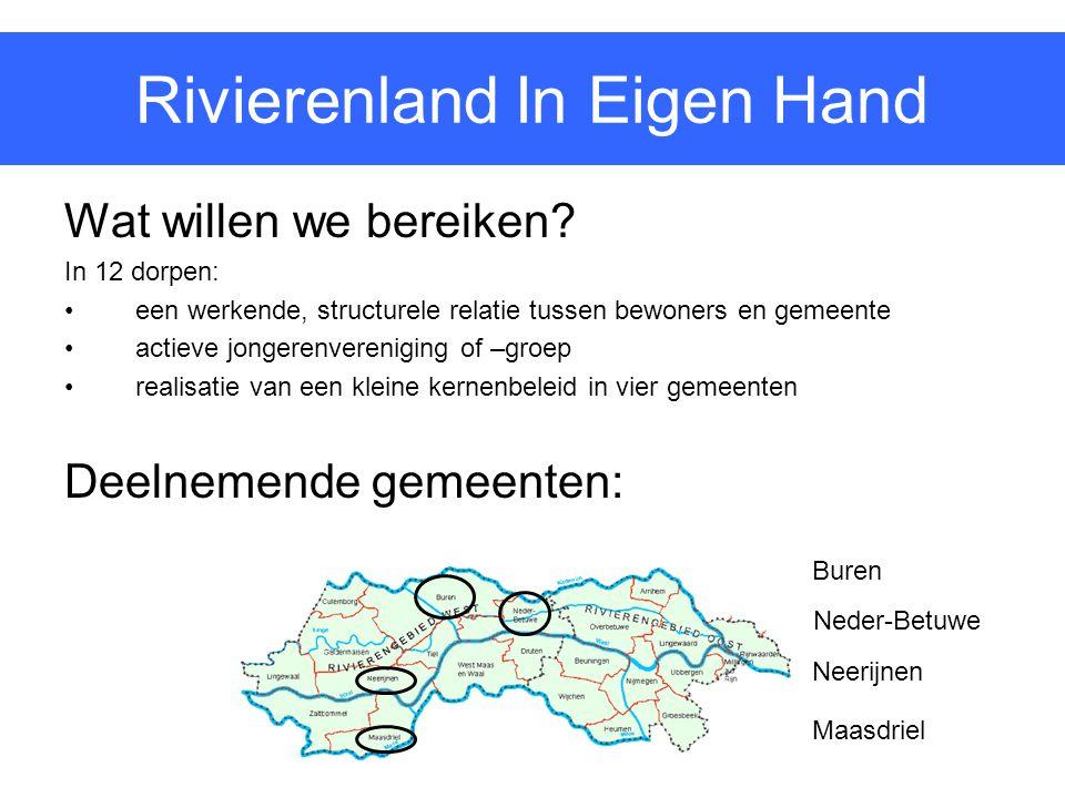 Rivierenland In Eigen Hand Wat willen we bereiken? In 12 dorpen: een werkende, structurele relatie tussen bewoners en gemeente actieve jongerenverenig