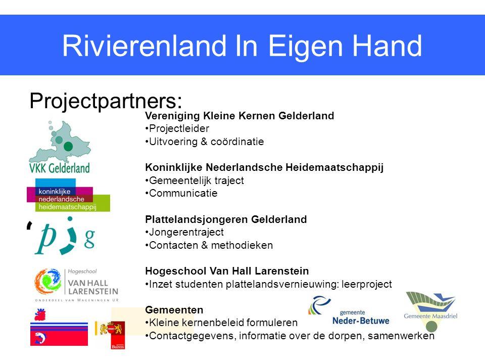 Rivierenland In Eigen Hand Projectpartners: Vereniging Kleine Kernen Gelderland Projectleider Uitvoering & coördinatie Koninklijke Nederlandsche Heide