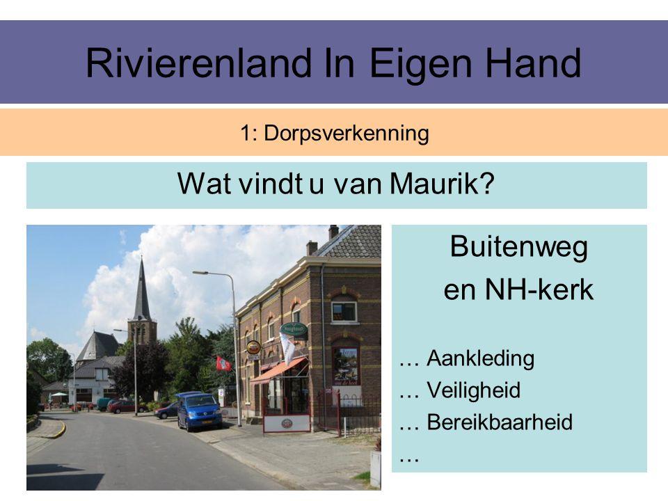 Rivierenland In Eigen Hand Wat vindt u van Maurik? 1: Dorpsverkenning Buitenweg en NH-kerk … Aankleding … Veiligheid … Bereikbaarheid …