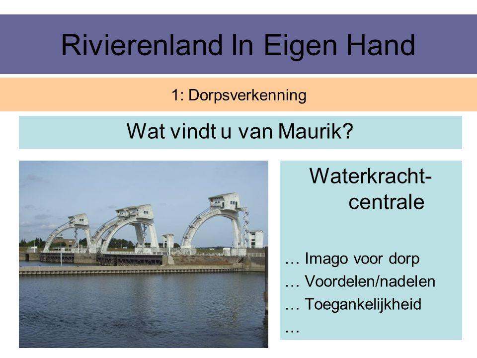 Rivierenland In Eigen Hand Wat vindt u van Maurik? 1: Dorpsverkenning Waterkracht- centrale … Imago voor dorp … Voordelen/nadelen … Toegankelijkheid …