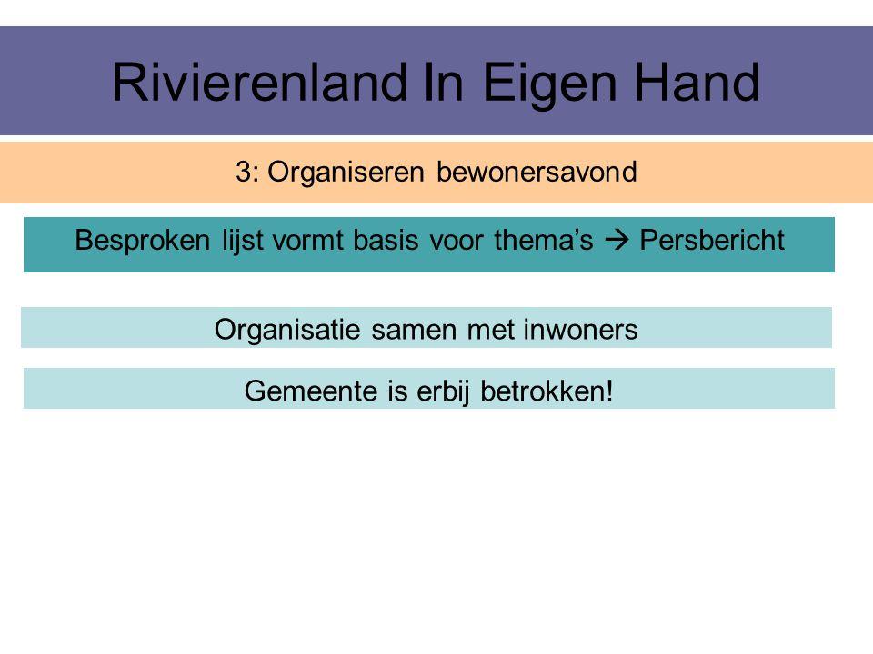 Rivierenland In Eigen Hand 3: Organiseren bewonersavond Organisatie samen met inwoners Besproken lijst vormt basis voor thema's  Persbericht Gemeente