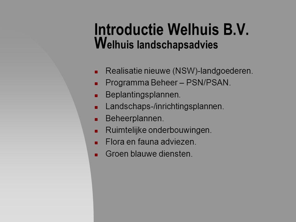 Introductie Welhuis B.V. W elhuis landschapsadvies Realisatie nieuwe (NSW)-landgoederen. Programma Beheer – PSN/PSAN. Beplantingsplannen. Landschaps-/