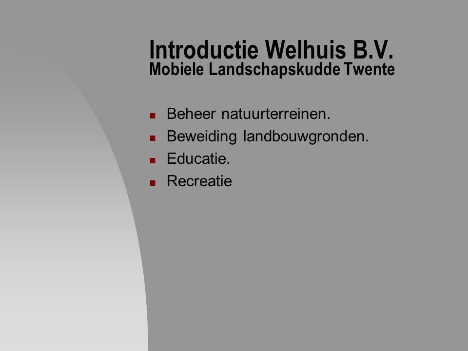 Introductie Welhuis B.V. Mobiele Landschapskudde Twente Beheer natuurterreinen. Beweiding landbouwgronden. Educatie. Recreatie