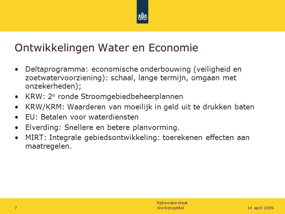 Rijkswaterstaat Workshoptitel814 april 2009 Stellingen -Waterdienst doet nog te veel zelf; voor sommige activiteiten kan de markt veel betere en/of goedkopere oplossingen bieden.