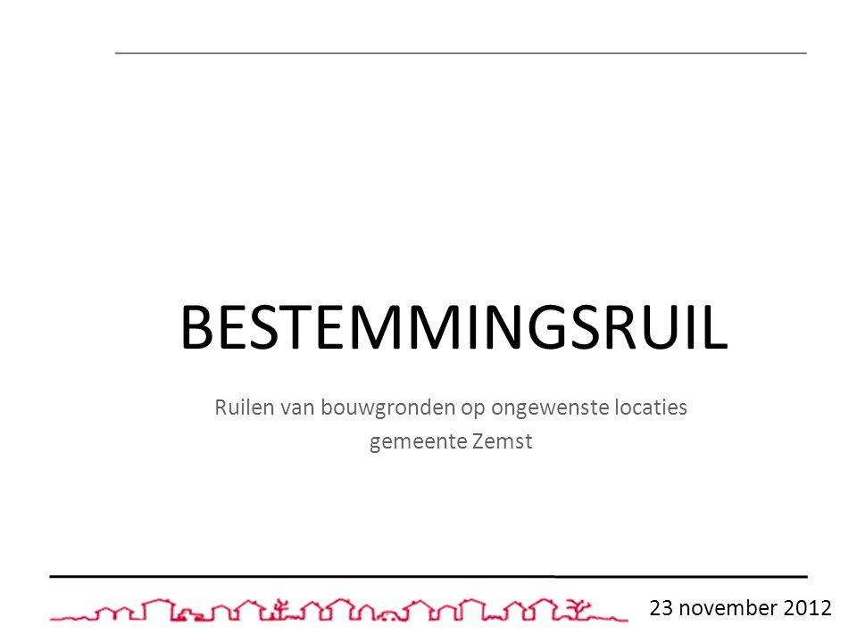 BESTEMMINGSRUIL Ruilen van bouwgronden op ongewenste locaties gemeente Zemst 23 november 2012