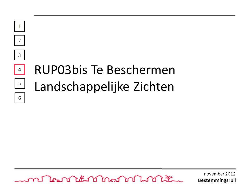 1 2 3 4 RUP03bis Te Beschermen Landschappelijke Zichten 5 6 Bestemmingsruil november 2012