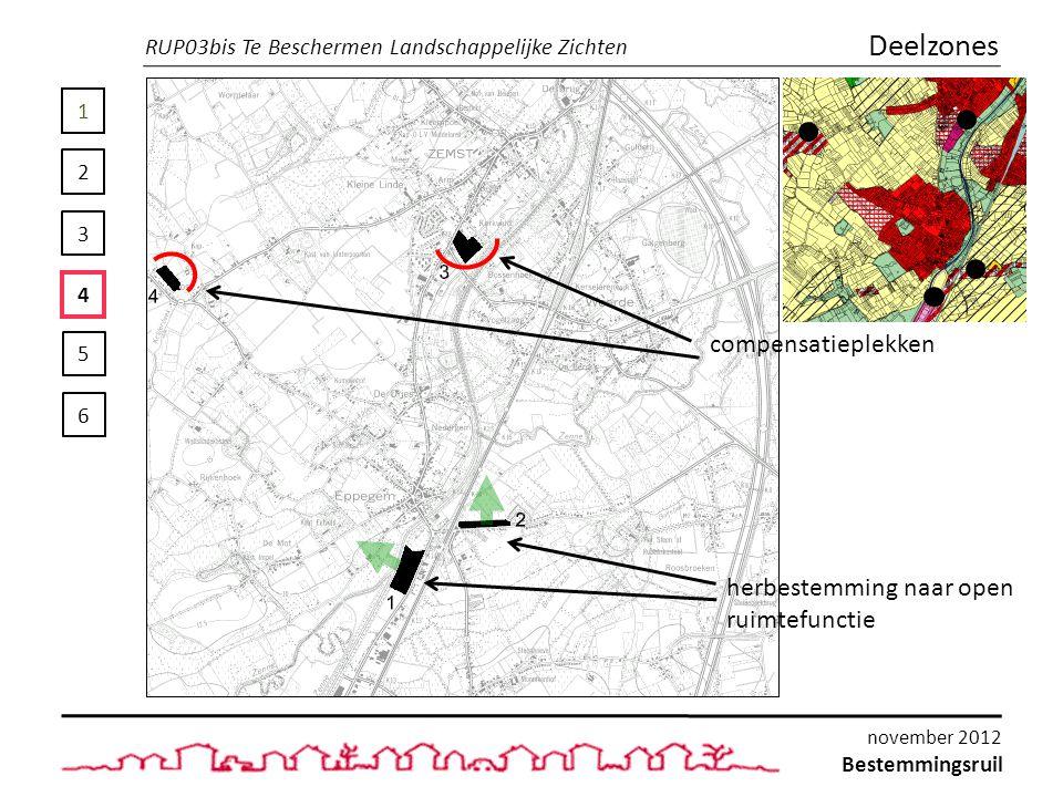 1 2 3 4 5 6 Deelzones compensatieplekken herbestemming naar open ruimtefunctie RUP03bis Te Beschermen Landschappelijke Zichten Bestemmingsruil november 2012