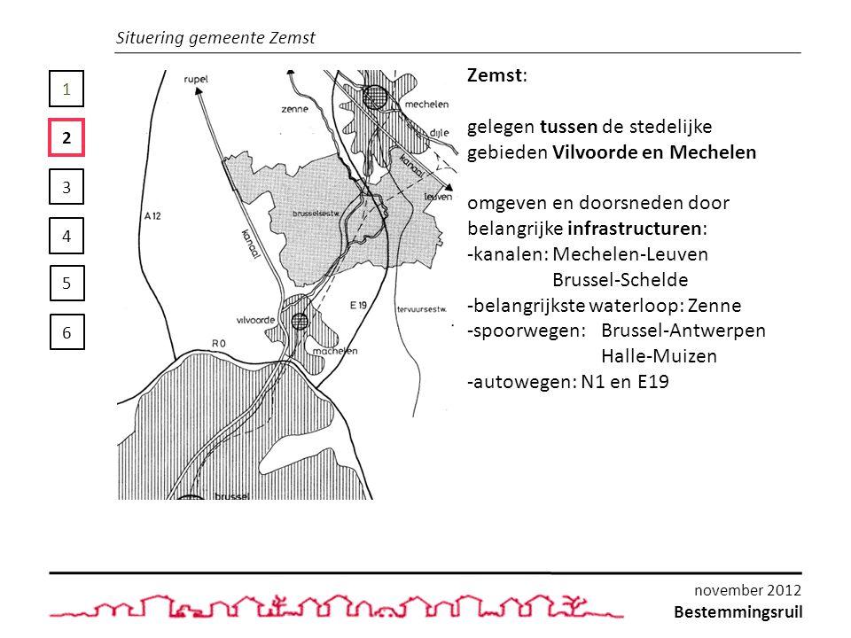 1 2 3 4 5 6 Situering gemeente Zemst Zemst: gelegen tussen de stedelijke gebieden Vilvoorde en Mechelen omgeven en doorsneden door belangrijke infrastructuren: -kanalen: Mechelen-Leuven Brussel-Schelde -belangrijkste waterloop: Zenne -spoorwegen: Brussel-Antwerpen Halle-Muizen -autowegen: N1 en E19 Bestemmingsruil november 2012
