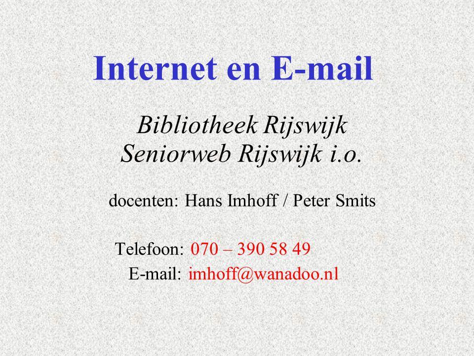 Internet en E-mail Bibliotheek Rijswijk Seniorweb Rijswijk i.o. docenten: Hans Imhoff / Peter Smits Telefoon: 070 – 390 58 49 E-mail: imhoff@wanadoo.n