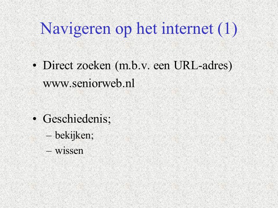 Navigeren op het internet (1) Direct zoeken (m.b.v. een URL-adres) www.seniorweb.nl Geschiedenis; –bekijken; –wissen