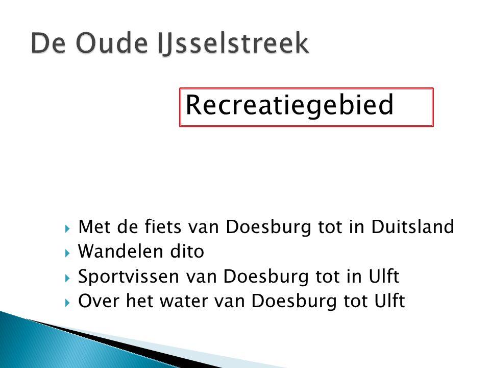  Met de fiets van Doesburg tot in Duitsland  Wandelen dito  Sportvissen van Doesburg tot in Ulft  Over het water van Doesburg tot Ulft Recreatiegebied