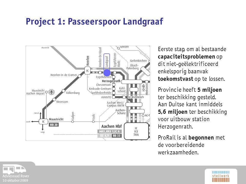 Adviesraad Rover 10 oktober 2009 Project 1: Passeerspoor Landgraaf Eerste stap, om al bestaande capaciteitsproblemen op dit niet-geëlektrificeerd enkelsporig baanvak toekomstvast op te lossen.