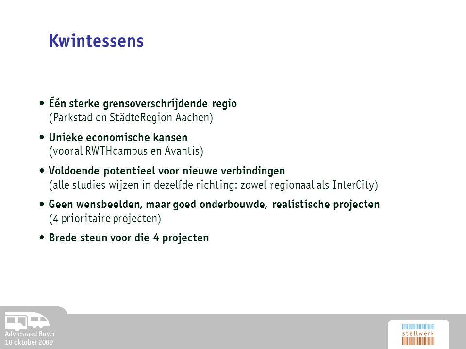 Adviesraad Rover 10 oktober 2009 Kwintessens Één sterke grensoverschrijdende regio (Parkstad en StädteRegion Aachen) Unieke economische kansen (vooral