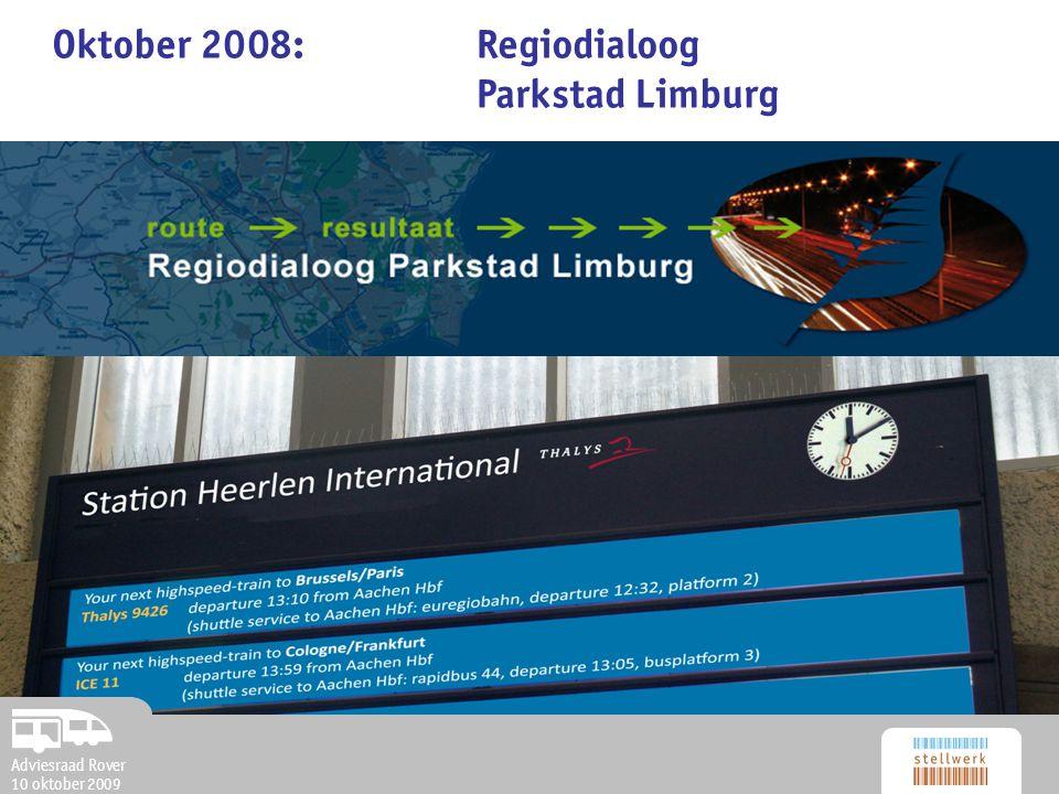 Adviesraad Rover 10 oktober 2009 Oktober 2008:Regiodialoog Parkstad Limburg Adviesraad Rover 10 oktober 2009
