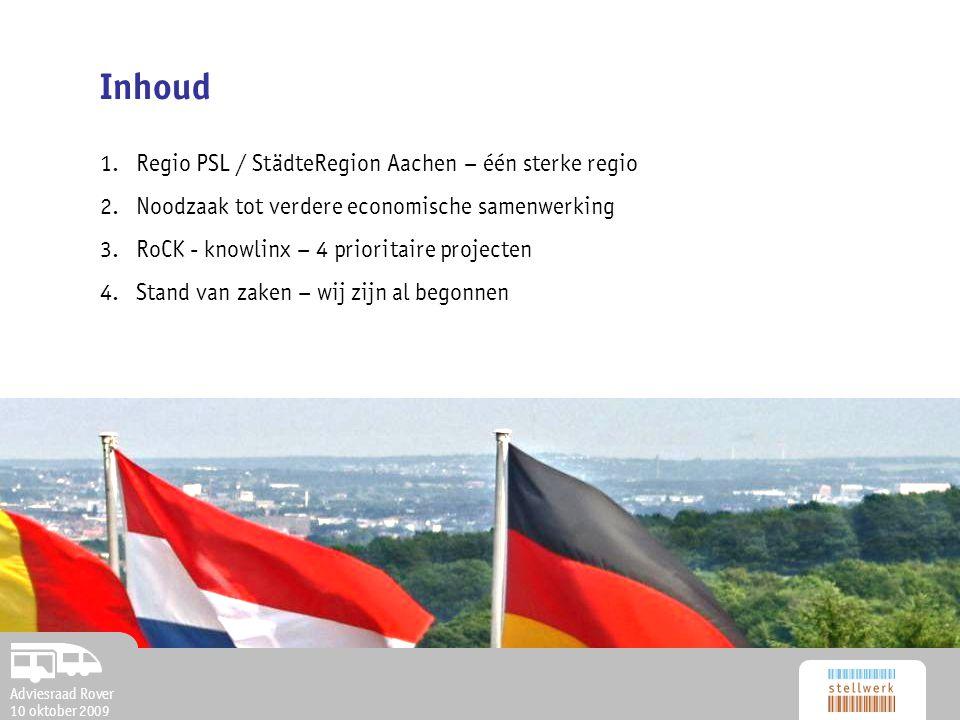 Adviesraad Rover 10 oktober 2009 Inhoud 1. Regio PSL / StädteRegion Aachen – één sterke regio 2. Noodzaak tot verdere economische samenwerking 3. RoCK