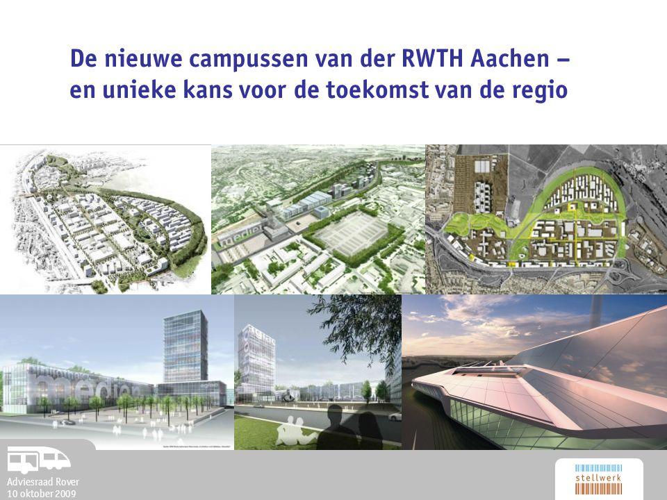 Adviesraad Rover 10 oktober 2009 De nieuwe campussen van der RWTH Aachen – en unieke kans voor de toekomst van de regio Adviesraad Rover 10 oktober 2009