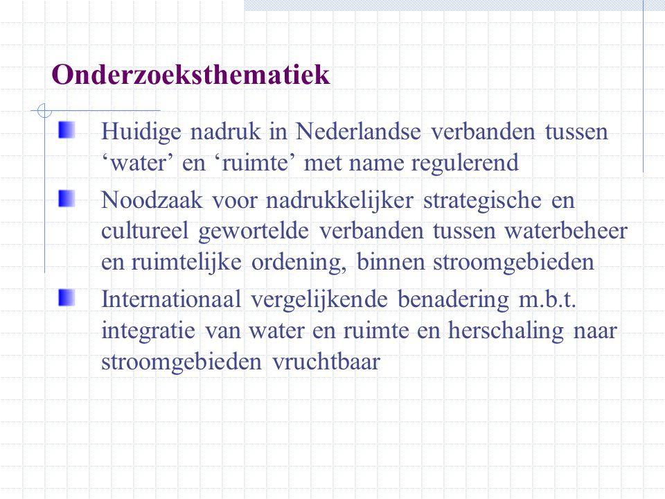 Onderzoeksthematiek Huidige nadruk in Nederlandse verbanden tussen 'water' en 'ruimte' met name regulerend Noodzaak voor nadrukkelijker strategische e