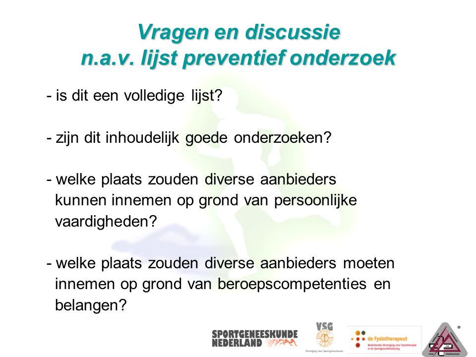 Vragen en discussie n.a.v. lijst preventief onderzoek - is dit een volledige lijst? - zijn dit inhoudelijk goede onderzoeken? - welke plaats zouden di