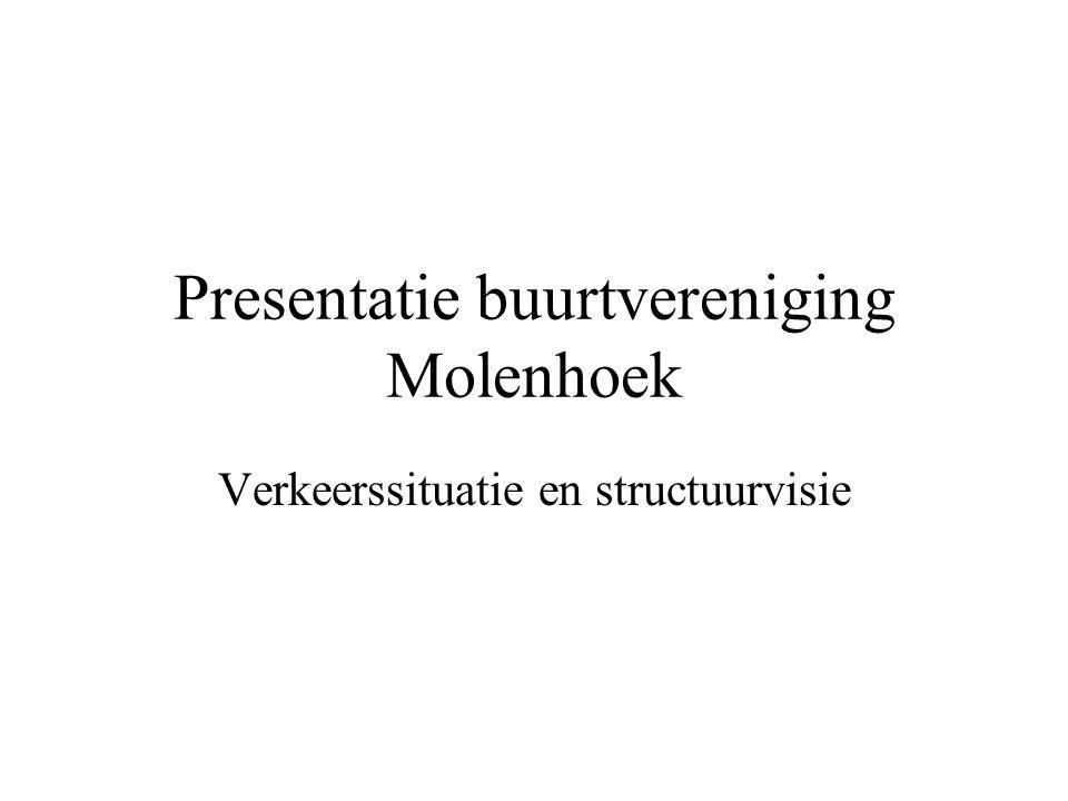Presentatie buurtvereniging Molenhoek Verkeerssituatie en structuurvisie
