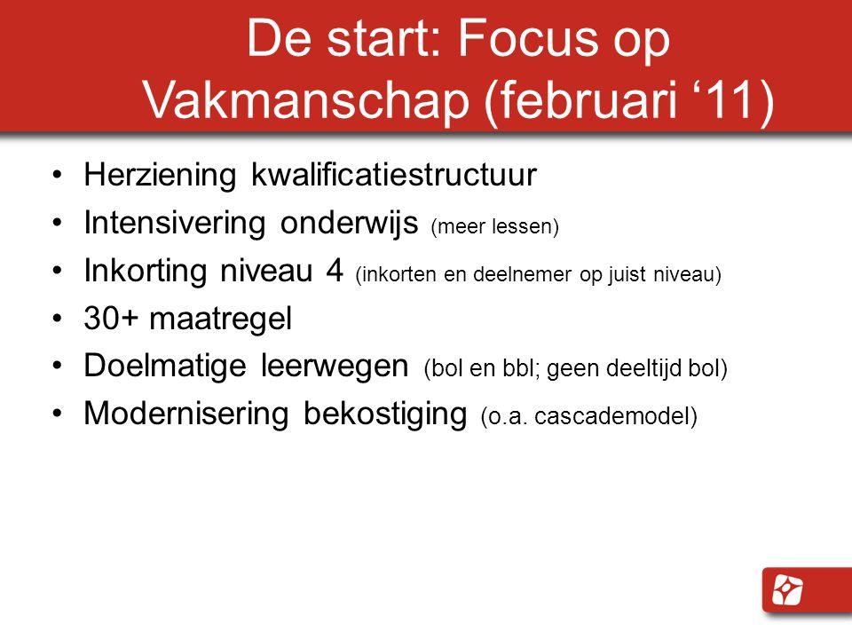 De start: Focus op Vakmanschap (februari '11) Herziening kwalificatiestructuur Intensivering onderwijs (meer lessen) Inkorting niveau 4 (inkorten en d