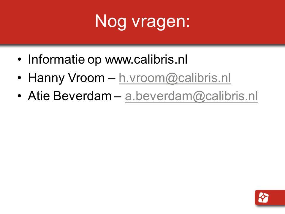 Nog vragen: Informatie op www.calibris.nl Hanny Vroom – h.vroom@calibris.nlh.vroom@calibris.nl Atie Beverdam – a.beverdam@calibris.nla.beverdam@calibr