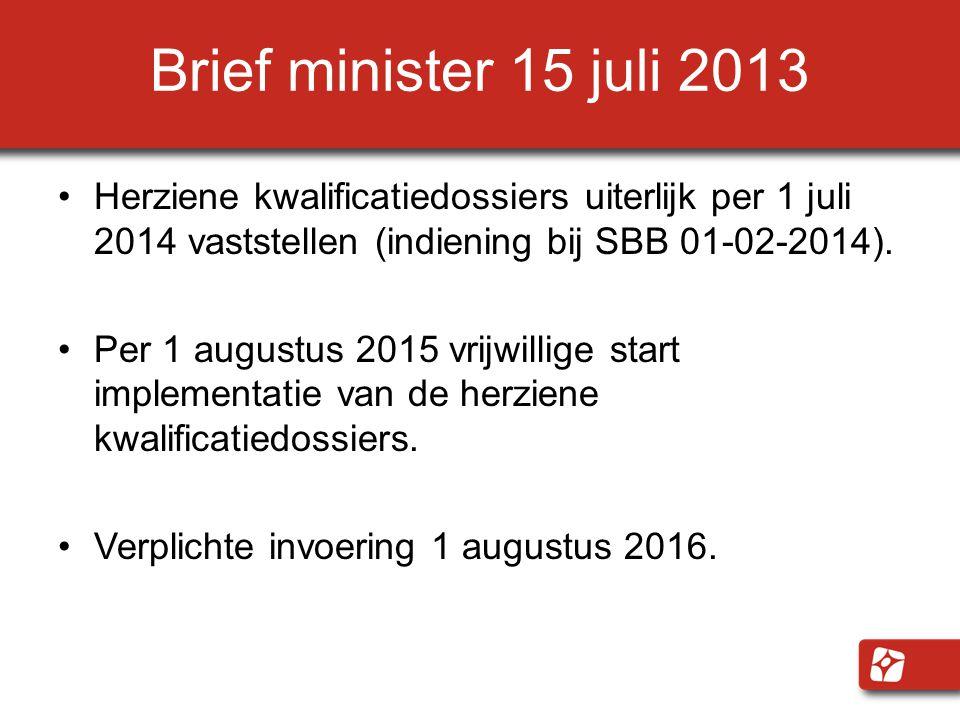 Brief minister 15 juli 2013 Herziene kwalificatiedossiers uiterlijk per 1 juli 2014 vaststellen (indiening bij SBB 01-02-2014). Per 1 augustus 2015 vr