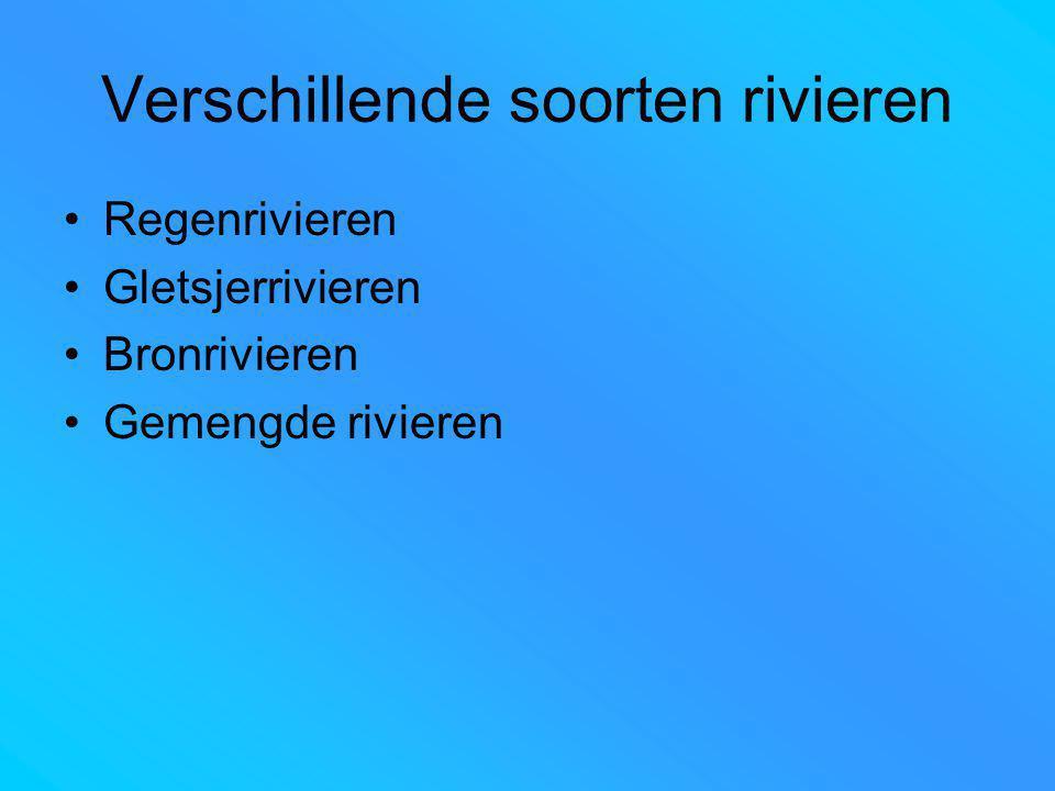 Verschillende soorten rivieren Regenrivieren Gletsjerrivieren Bronrivieren Gemengde rivieren