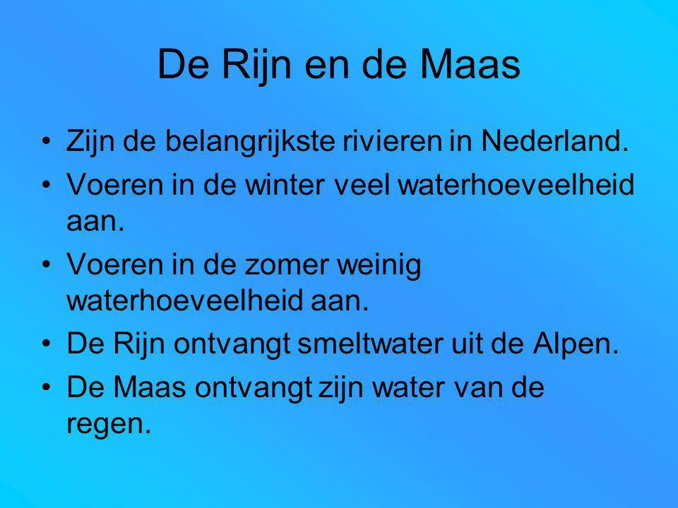 De Rijn en de Maas Zijn de belangrijkste rivieren in Nederland. Voeren in de winter veel waterhoeveelheid aan. Voeren in de zomer weinig waterhoeveelh