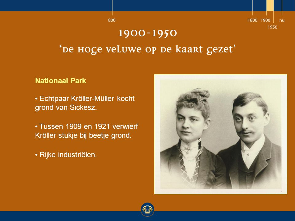 Nationaal Park Echtpaar Kröller-Müller kocht grond van Sickesz. Tussen 1909 en 1921 verwierf Kröller stukje bij beetje grond. Rijke industriëlen.