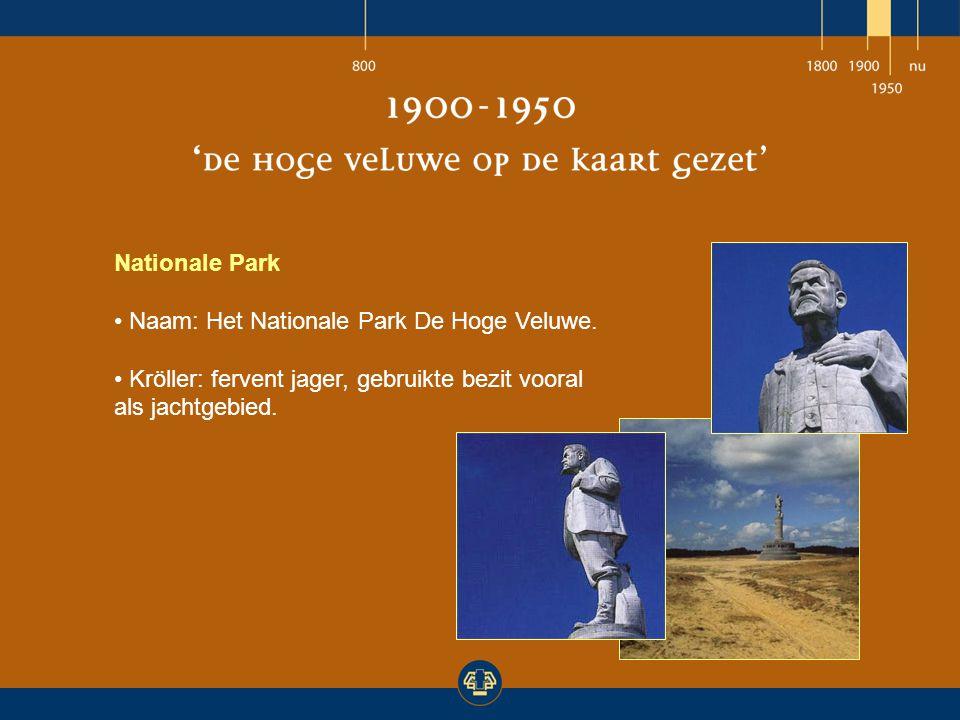 Nationale Park Naam: Het Nationale Park De Hoge Veluwe. Kröller: fervent jager, gebruikte bezit vooral als jachtgebied.