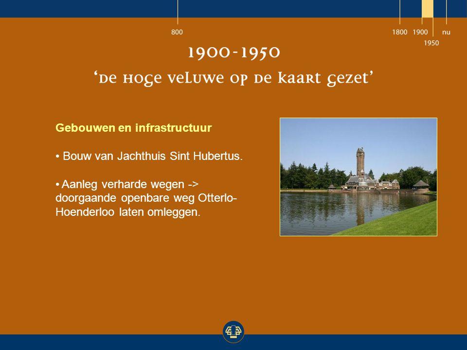 Gebouwen en infrastructuur Bouw van Jachthuis Sint Hubertus. Aanleg verharde wegen -> doorgaande openbare weg Otterlo- Hoenderloo laten omleggen.