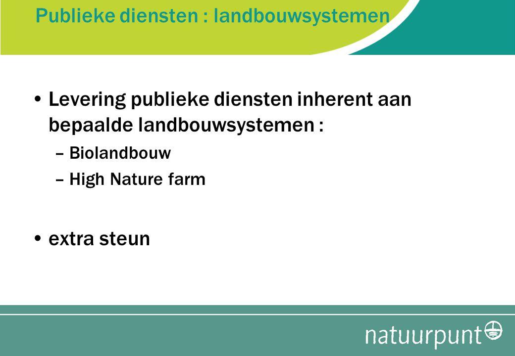 Publieke diensten : landbouwsystemen Levering publieke diensten inherent aan bepaalde landbouwsystemen : –Biolandbouw –High Nature farm extra steun
