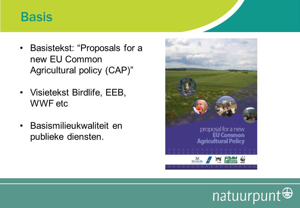 "Basis Basistekst: ""Proposals for a new EU Common Agricultural policy (CAP)"" Visietekst Birdlife, EEB, WWF etc Basismilieukwaliteit en publieke dienste"