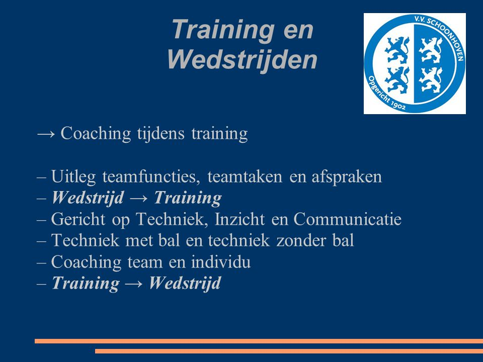 Training en Wedstrijden → Coaching tijdens training – Uitleg teamfuncties, teamtaken en afspraken – Wedstrijd → Training – Gericht op Techniek, Inzich