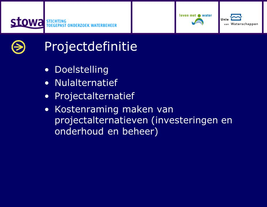 Projectdefinitie Doelstelling Nulalternatief Projectalternatief Kostenraming maken van projectalternatieven (investeringen en onderhoud en beheer)