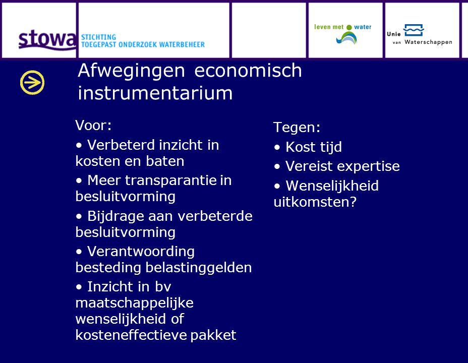 Afwegingen economisch instrumentarium Voor: Verbeterd inzicht in kosten en baten Meer transparantie in besluitvorming Bijdrage aan verbeterde besluitv