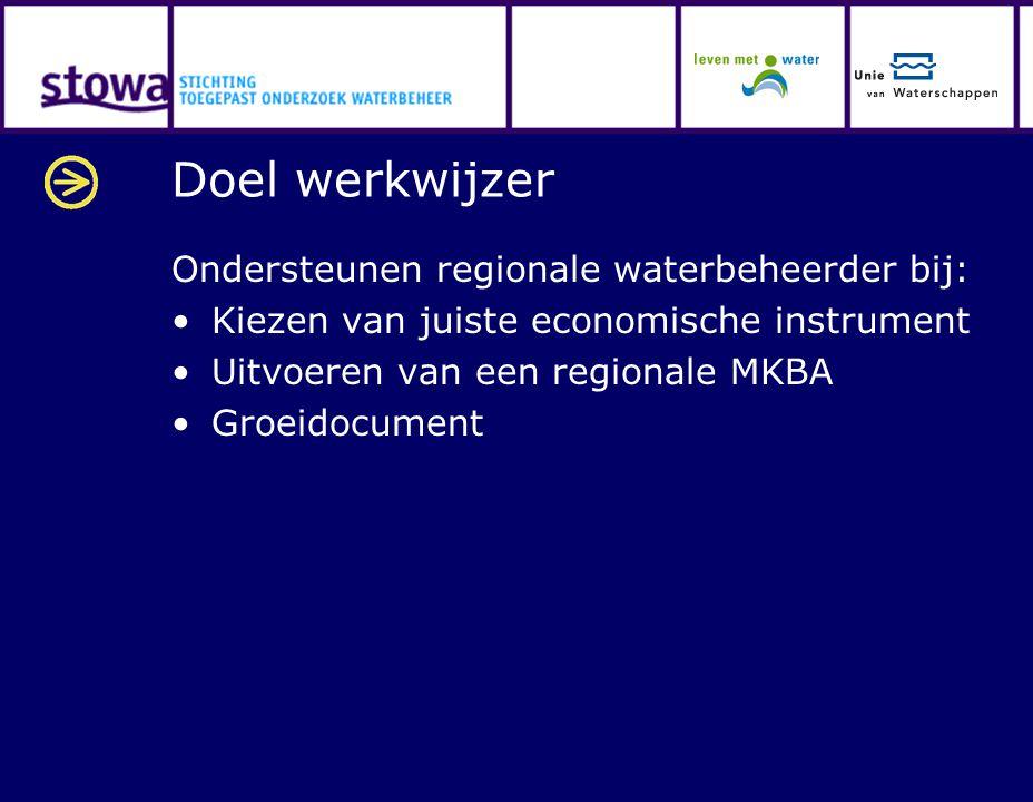 Doel werkwijzer Ondersteunen regionale waterbeheerder bij: Kiezen van juiste economische instrument Uitvoeren van een regionale MKBA Groeidocument