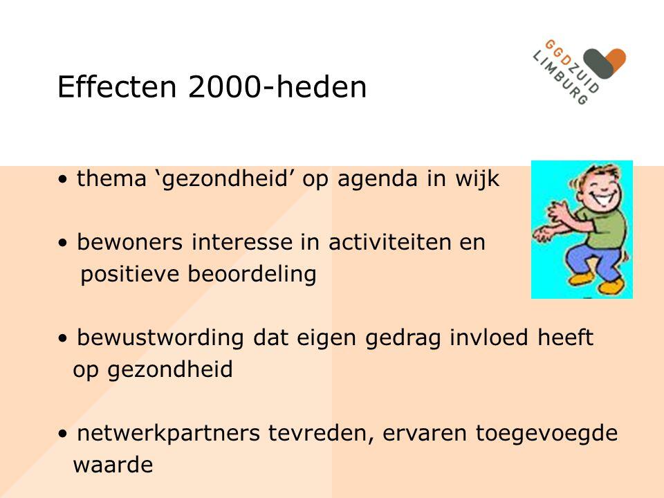 Effecten 2000-heden thema 'gezondheid' op agenda in wijk bewoners interesse in activiteiten en positieve beoordeling bewustwording dat eigen gedrag invloed heeft op gezondheid netwerkpartners tevreden, ervaren toegevoegde waarde