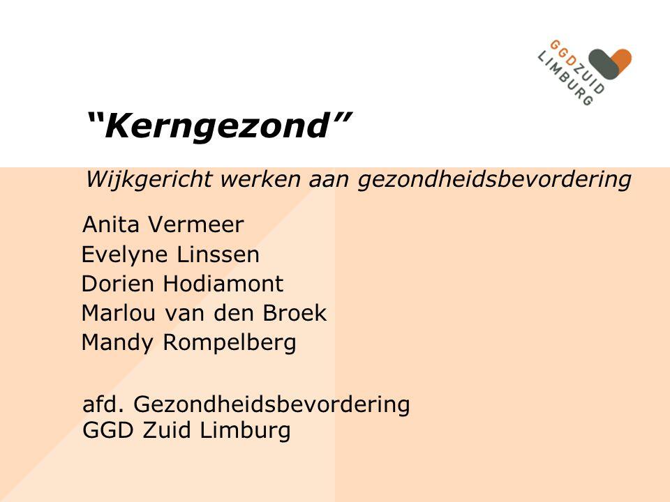"""Anita Vermeer Evelyne Linssen Dorien Hodiamont Marlou van den Broek Mandy Rompelberg afd. Gezondheidsbevordering GGD Zuid Limburg """"Kerngezond"""" Wijkger"""
