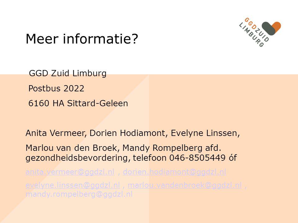 Meer informatie? GGD Zuid Limburg Postbus 2022 6160 HA Sittard-Geleen Anita Vermeer, Dorien Hodiamont, Evelyne Linssen, Marlou van den Broek, Mandy Ro
