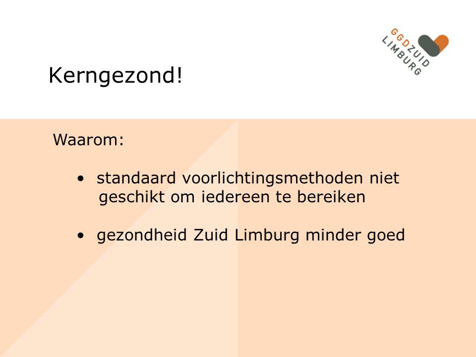 Kerngezond! Waarom: standaard voorlichtingsmethoden niet geschikt om iedereen te bereiken gezondheid Zuid Limburg minder goed
