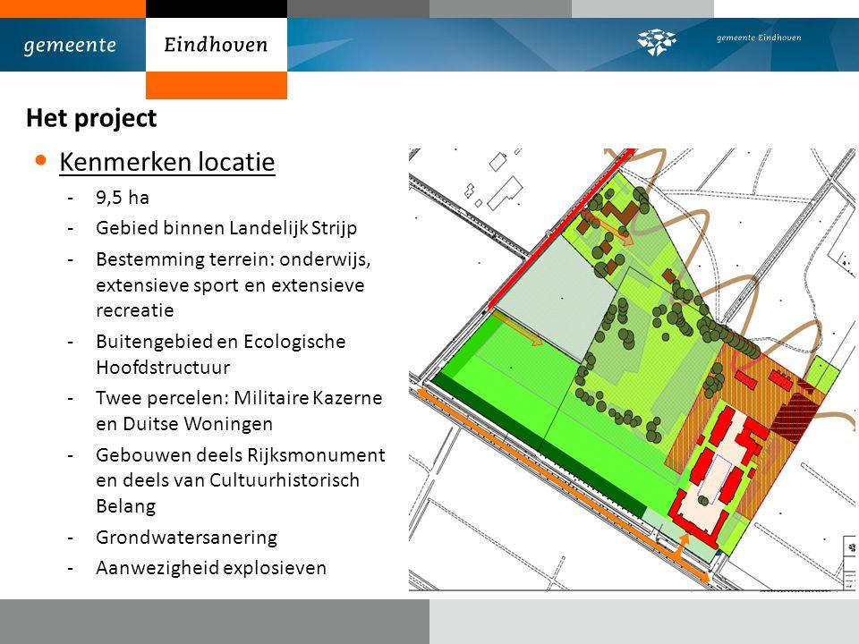 Het project Kenmerken locatie -9,5 ha -Gebied binnen Landelijk Strijp -Bestemming terrein: onderwijs, extensieve sport en extensieve recreatie -Buiten